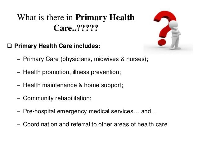 health policy primary health care Creating a culture of whole health: recommendations for integrating  health and primary care, we gathered perspectives from more than 70 key  jr health policy.