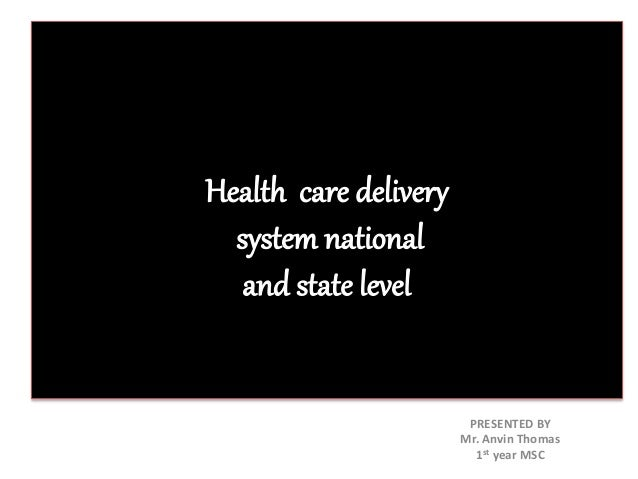 Health care delivery system national and state level ppt