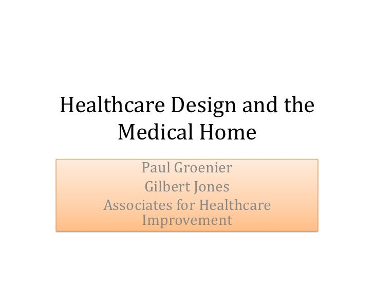 Healthcare Design and the     Medical Home         Paul Groenier          Gilbert Jones    Associates for Healthcare      ...