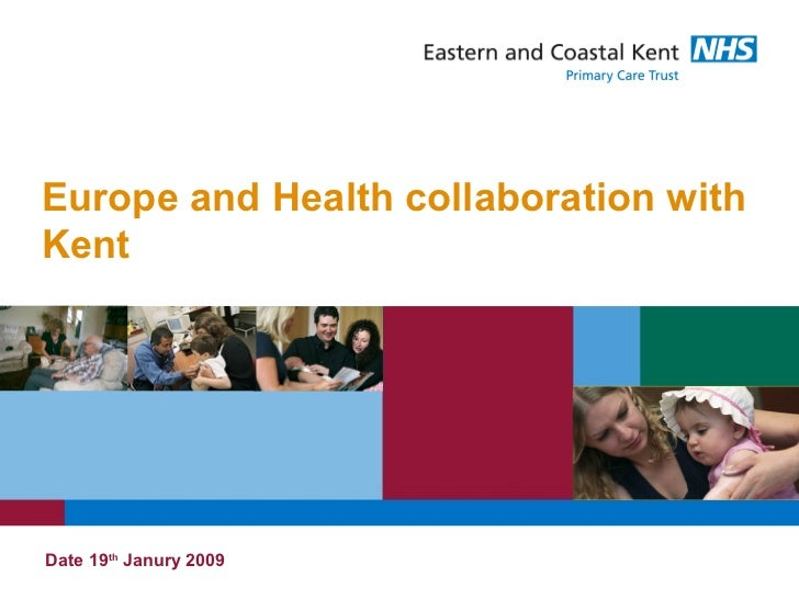 Europe and Health collaboration withKentDate 19th Janury 2009