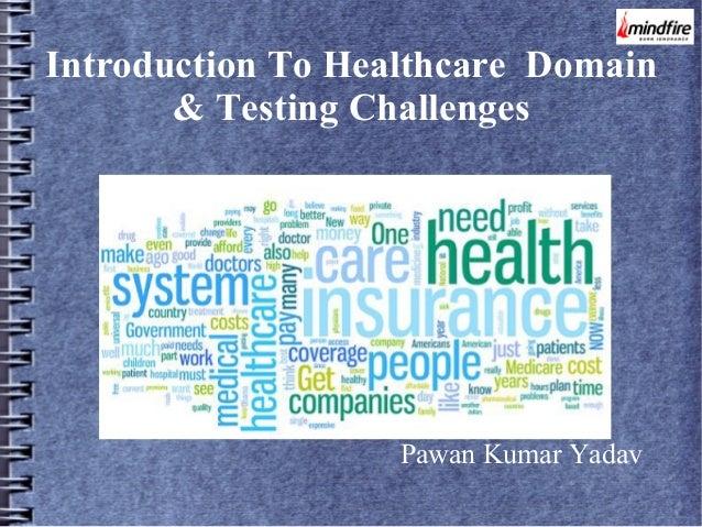 Introduction To Healthcare Domain & Testing Challenges  Pawan Kumar Yadav