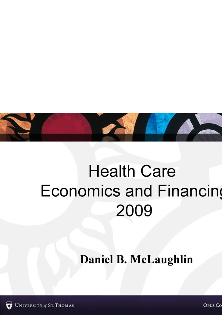 Health Care  Economics and Financing 2009 Daniel B. McLaughlin