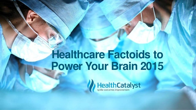 Healthcare Factoids to Power Your Brain 2015
