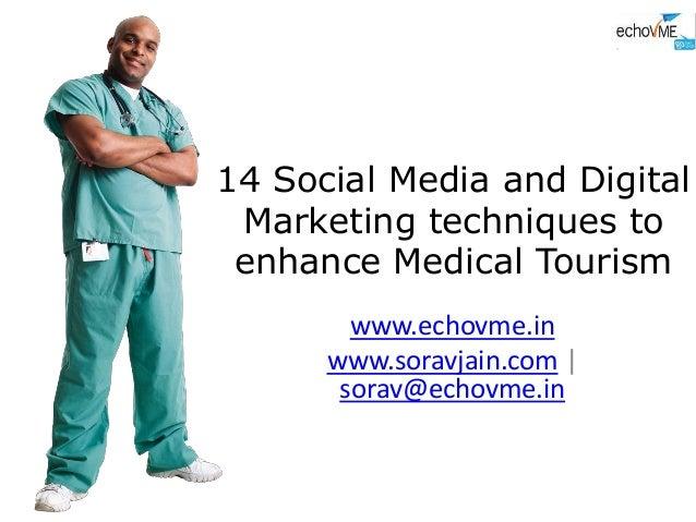 14 Social Media and Digital Marketing techniques to enhance Medical Tourism www.echovme.in www.soravjain.com | sorav@echov...
