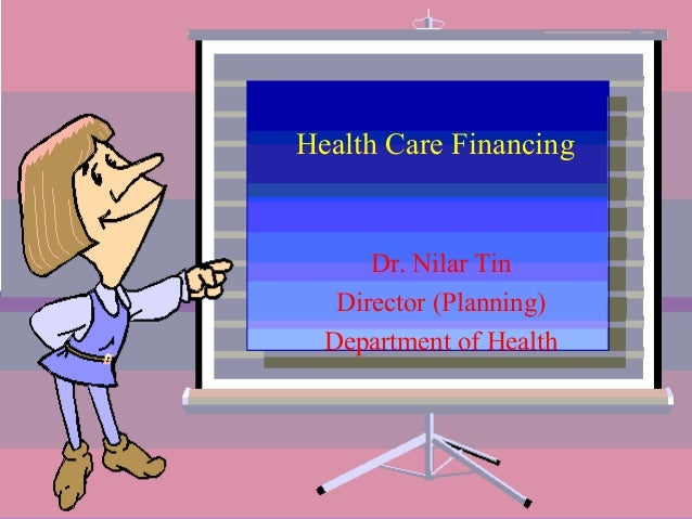 Health Care Financing  Dr. Nilar Tin Director (Planning) Department of Health