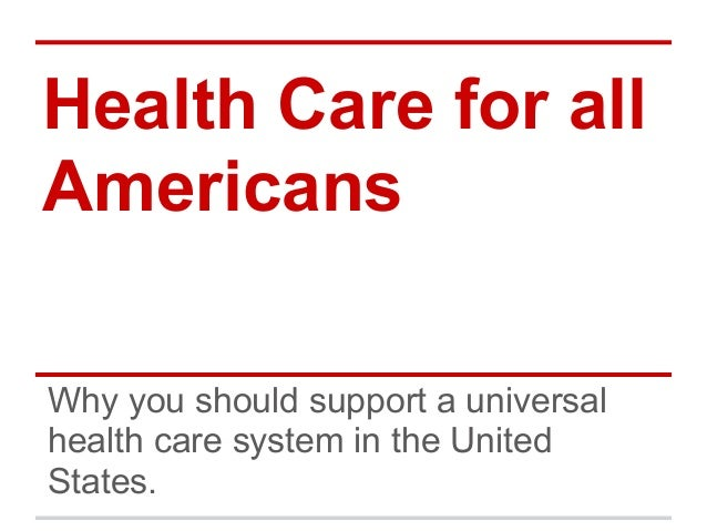 Health Care for allAmericansWhy you should support a universalhealth care system in the UnitedStates.