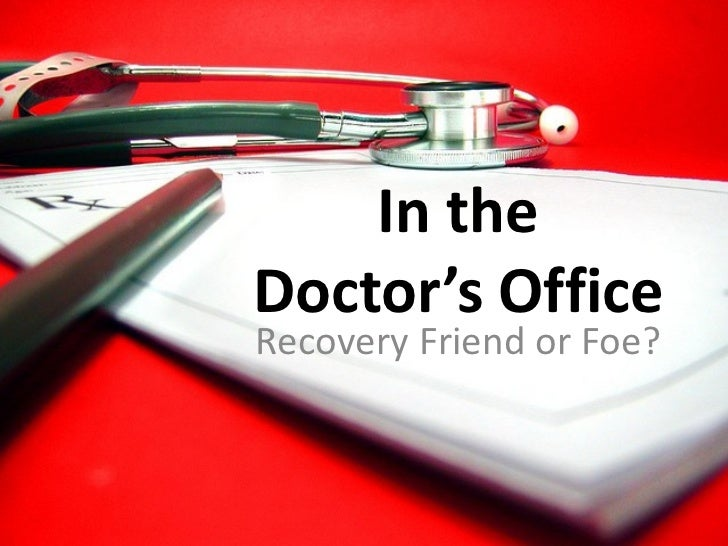 In theDoctor's OfficeRecovery Friend or Foe?