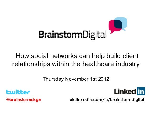 How social networks can help build client  relationships within the healthcare industry                  Thursday Novembe...