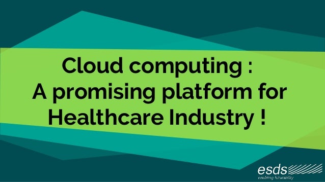 Cloud computing : A promising platform for Healthcare Industry !