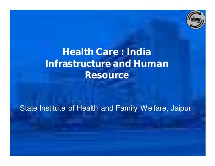 Health Care : India        Infrastructure and Human                 Resource   State Institute of Health and Family Welfar...