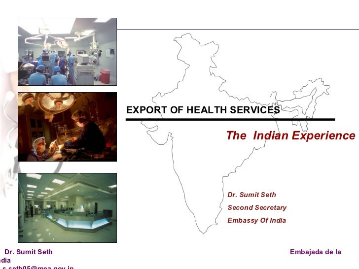 EXPORT OF HEALTH SERVICES  The  Indian Experience Dr. Sumit Seth Second Secretary Embassy Of India