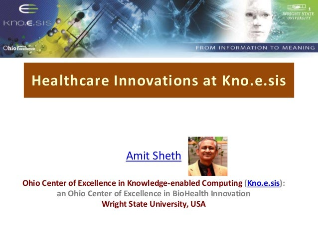 Healthcare Innovations at Kno.e.sis Put Knoesis Banner Amit Sheth Ohio Center of Excellence in Knowledge-enabled Computing...