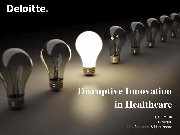 Disruptive Innovation        in Healthcare                          Callum Bir                            Director,       ...