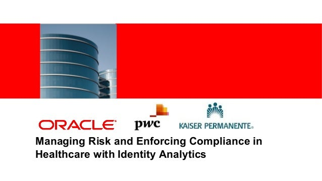 <Insert Picture Here>Managing Risk and Enforcing Compliance inHealthcare with Identity Analytics