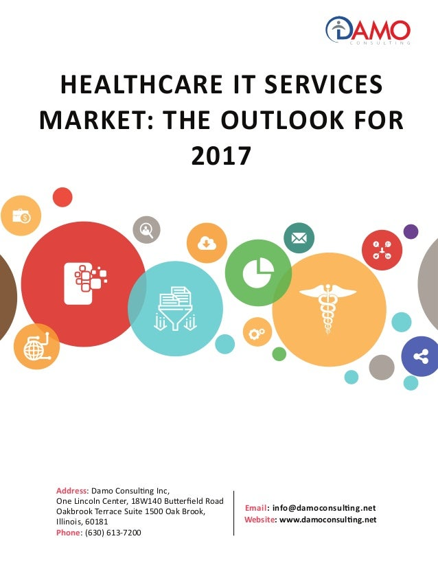 HEALTHCARE IT SERVICES MARKET: THE OUTLOOK FOR 2017 Email: info@damoconsulting.net Website: www.damoconsulting.net Address...