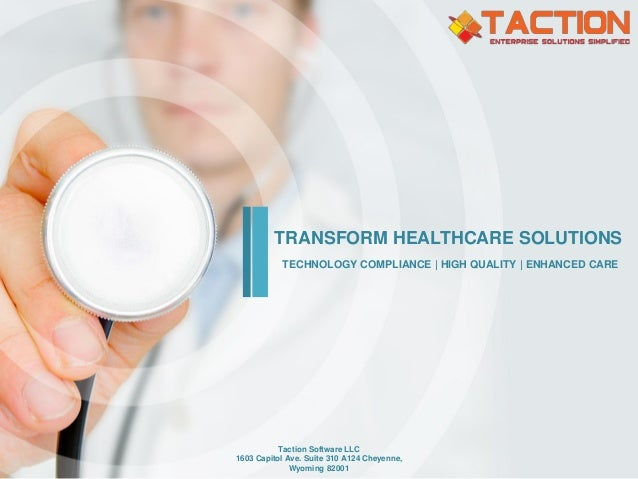 TECHNOLOGY COMPLIANCE | HIGH QUALITY | ENHANCED CARE TRANSFORM HEALTHCARE SOLUTIONS Taction Software LLC 1603 Capitol Ave....