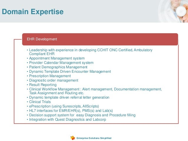 Domain Expertise Enterprise Solutions Simplified • Leadership with experience in developing CCHIT ONC Certified, Ambulator...
