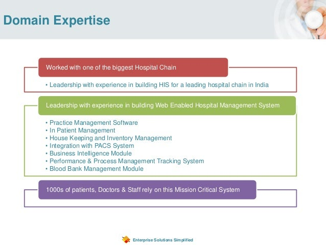 Domain Expertise Enterprise Solutions Simplified • Leadership with experience in building HIS for a leading hospital chain...