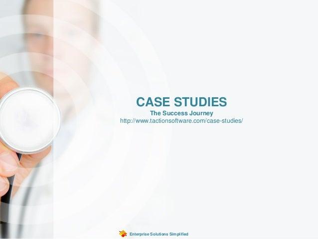 CASE STUDIES The Success Journey http://www.tactionsoftware.com/case-studies/ Enterprise Solutions Simplified