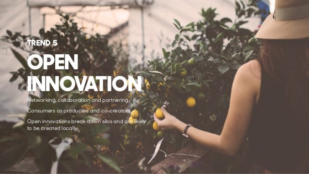Networking, collaboration and partnering. Consumers as producers and co-creators. Open innovations break down silos and ar...