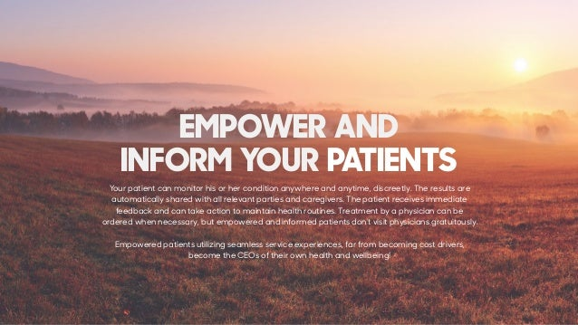 EMPOWER AND  INFORM YOUR PATIENTS Your patient can monitor his or her condition anywhere and anytime, discreetly. The res...