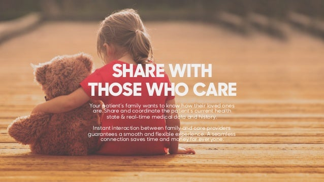 Your patient's family wants to know how their loved ones are. Share and coordinate the patient's current health state & re...