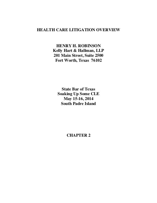 HEALTH CARE LITIGATION OVERVIEW HENRY H. ROBINSON Kelly Hart & Hallman, LLP 201 Main Street, Suite 2500 Fort Worth, Texas ...