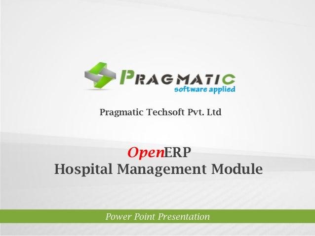 Pragmatic Techsoft Pvt. Ltd.          OpenERPHospital Management Module      Power Point Presentation