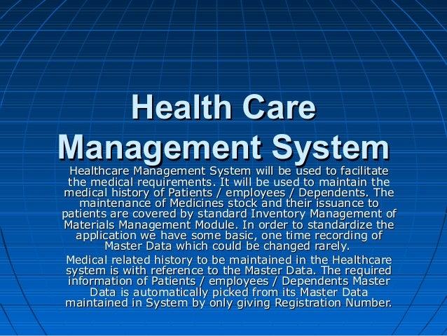 Health CareHealth CareManagement SystemManagement SystemHealthcare Management System will be used to facilitateHealthcare ...