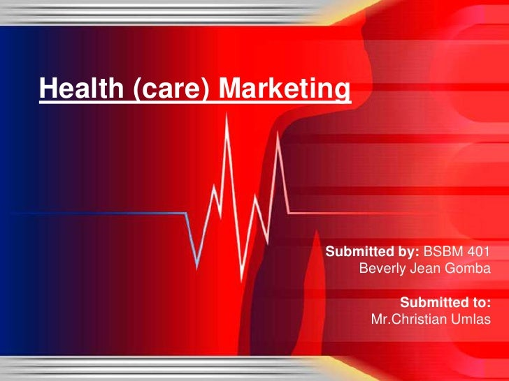 Health (care) Marketing<br /><br />Submitted by: BSBM 401Beverly Jean GombaSubmitted to:Mr.ChristianUmlas<br />