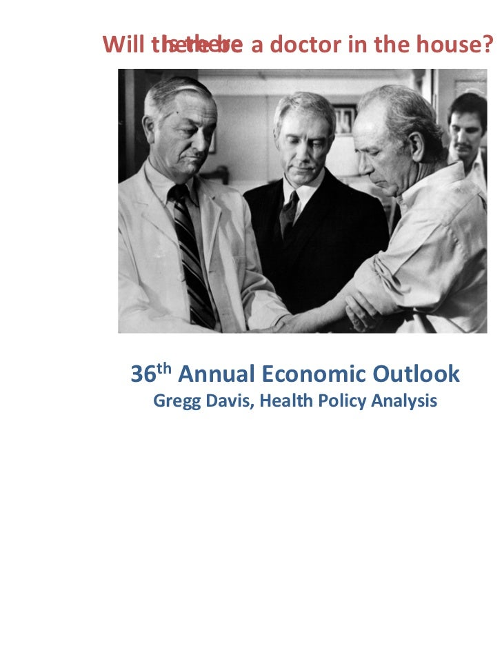 IsthereWilltherebe adoctorinthehouse?  36th AnnualEconomicOutlook    GreggDavis,HealthPolicyAnalysis