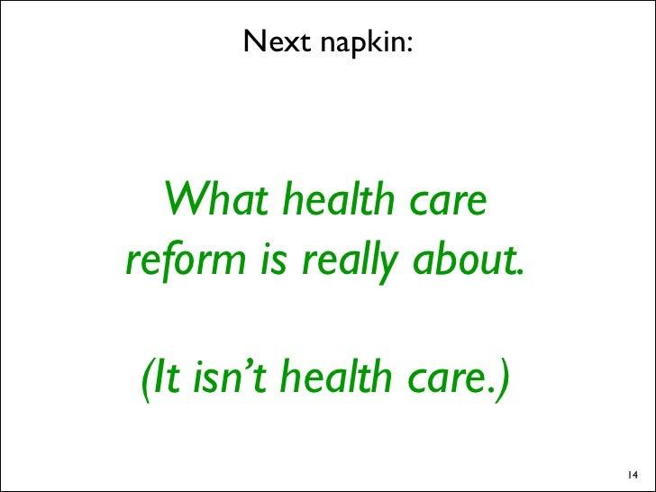Next napkin:      What health care reform is really about.  (It isn't health care.)                           14
