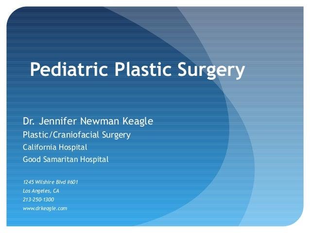 Pediatric Plastic SurgeryDr. Jennifer Newman KeaglePlastic/Craniofacial SurgeryCalifornia HospitalGood Samaritan Hospital1...