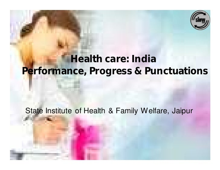 Health care: India Performance, Progress & Punctuations   State Institute of Health & Family Welfare, Jaipur