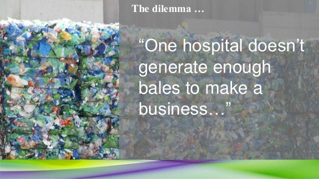 """""""One hospital doesn't generate enough bales to make a business…"""" The dilemma …"""
