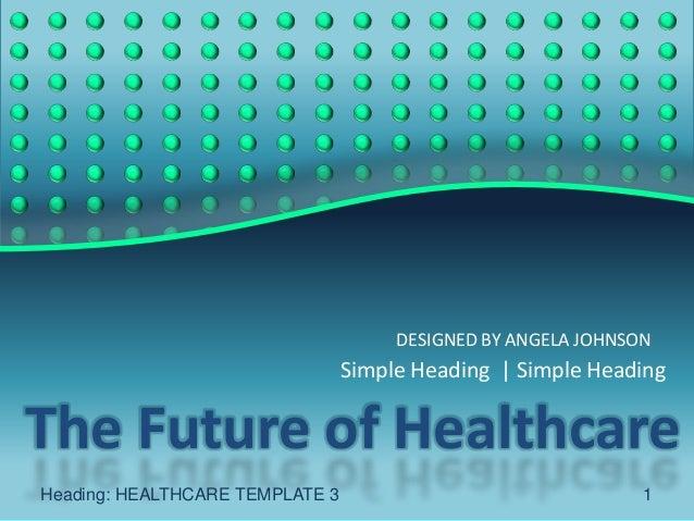DESIGNED BY ANGELA JOHNSON                                 Simple Heading | Simple HeadingThe Future of HealthcareHeading:...