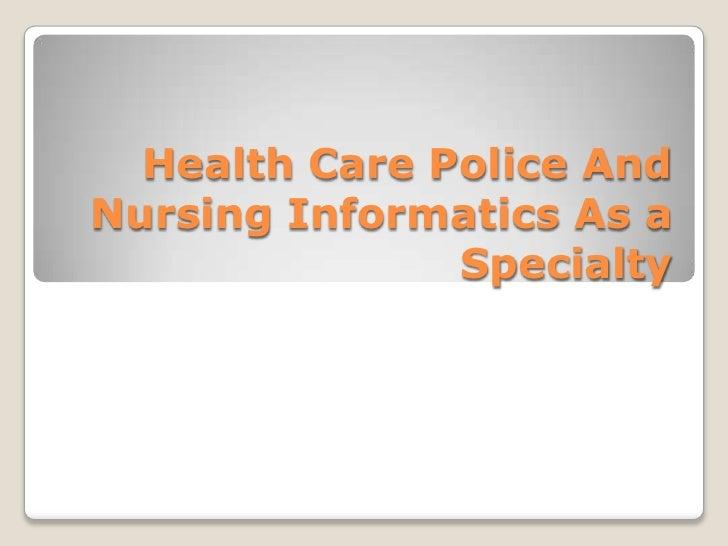 Health Care Police AndNursing Informatics As a               Specialty