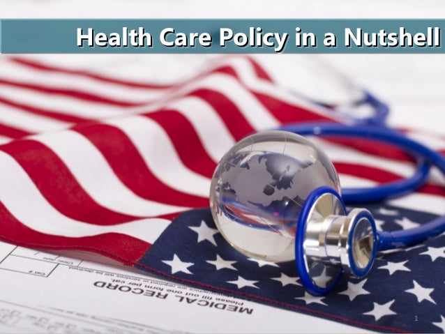 Health Care Policy in a NutshellHealth Care Policy in a NutshellHealth Care Policy in a NutshellHealth Care Policy in a Nu...