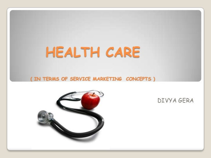 HEALTH CARE( IN TERMS OF SERVICE MARKETING CONCEPTS )                                             DIVYA GERA