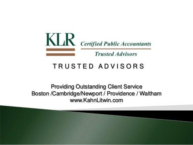 T R U S T E D A D V I S O R S Providing Outstanding Client Service Boston /Cambridge/Newport / Providence / Waltham www.Ka...