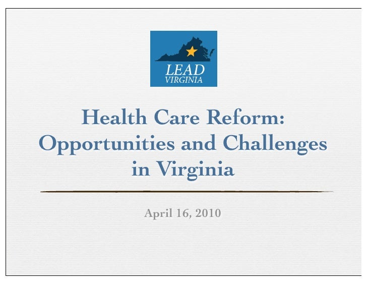 Health Care Reform: Opportunities and Challenges         in Virginia           April 16, 2010