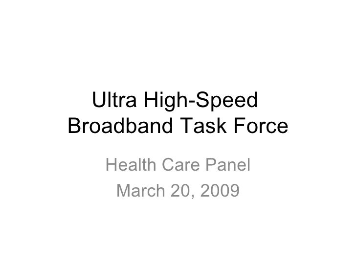 Ultra High-Speed  Broadband Task Force Health Care Panel March 20, 2009