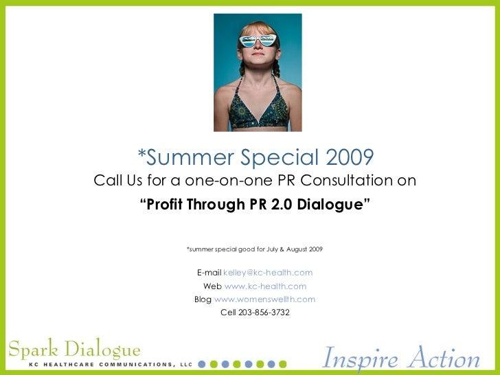 Profit Through PR 2.0 Dialogue   for healthcare marketers        E-mail kelley@kc-health.com        Web www.kc-health.com ...