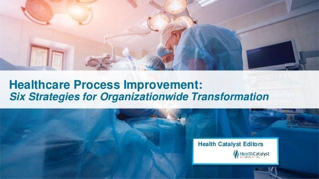 Healthcare Process Improvement: Six Strategies for Organizationwide Transformation Health Catalyst Editors