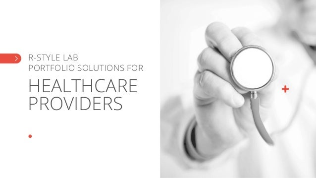 R-STYLE LAB PORTFOLIO SOLUTIONS FOR HEALTHCARE PROVIDERS