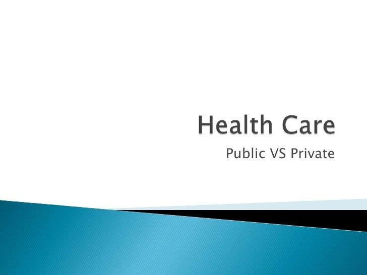 Health Care<br />Public VS Private<br />