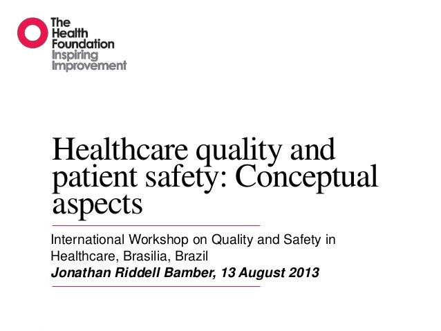 Healthcare quality and patient safety: Conceptual aspects International Workshop on Quality and Safety in Healthcare, Bras...