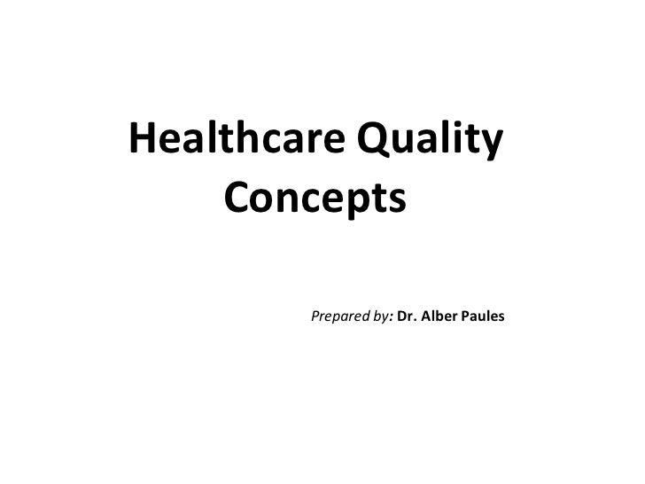 Healthcare Quality    Concepts        Prepared by: Dr. Alber Paules