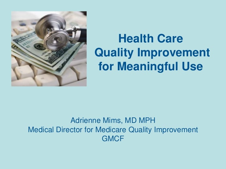 Health Care Quality Improvement for Meaningful Use<br />Adrienne Mims, MD MPH<br />Medical Director for Medicare Quality I...