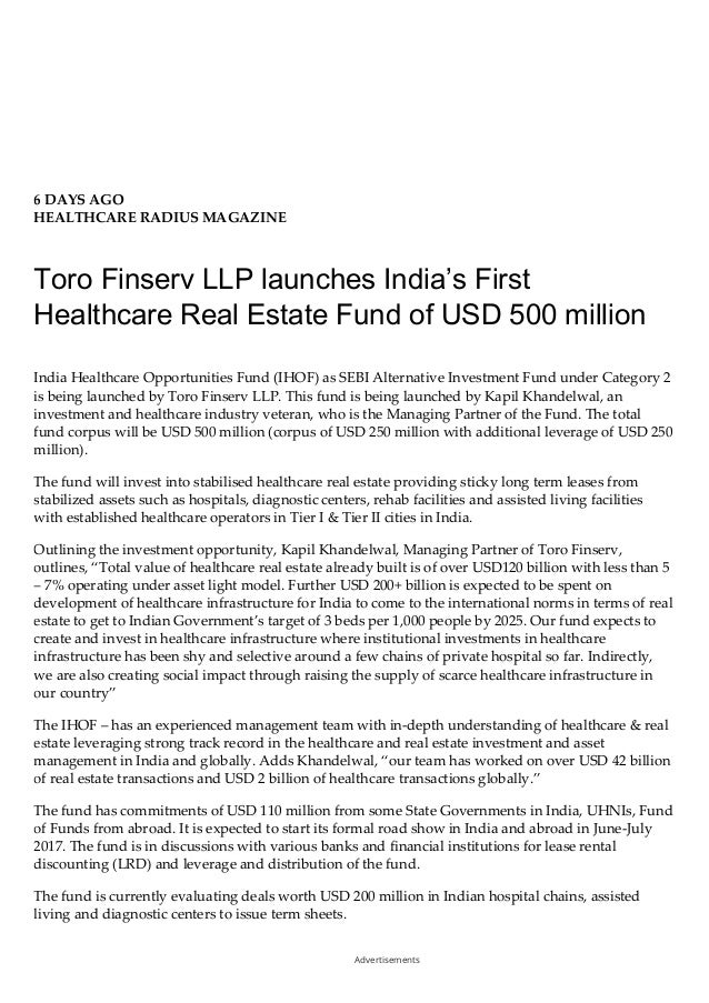 6 DAYS AGO HEALTHCARE RADIUS MAGAZINE Toro Finserv LLP launches India's First Healthcare Real Estate Fund of USD 500 milli...